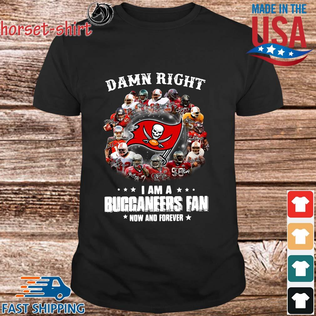 Damn right I am a Tampa Bay Buccaneers fan now and forever signatures shirt