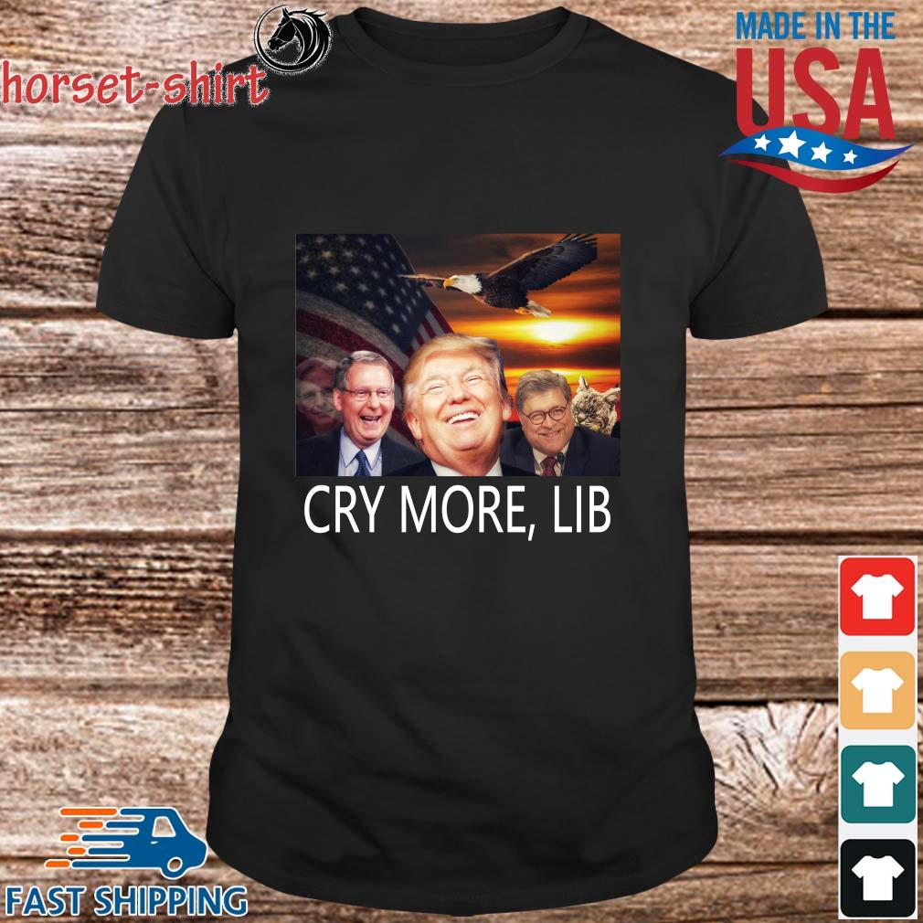 Donald Trump cry more lib shirt