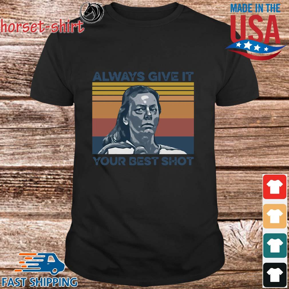 Funny Aileen Wuornos always give it your best shot vintage shirt