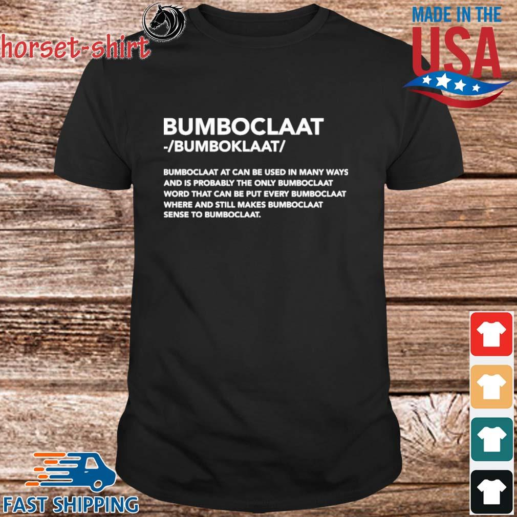 Funny Bomboclaat at can be used in many ways shirt