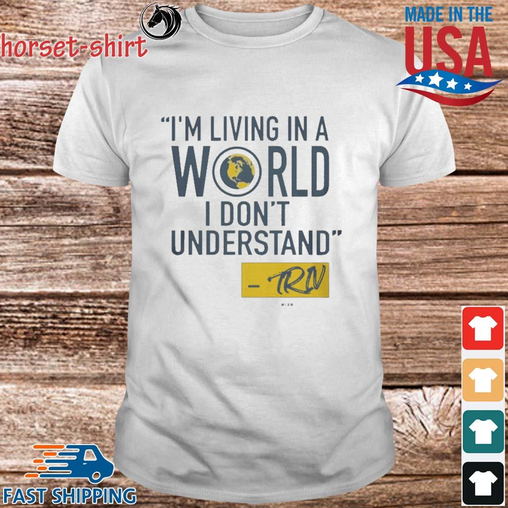 Funny Mike Trivisonno I'm Living In A World I DDo't Understand Shirt