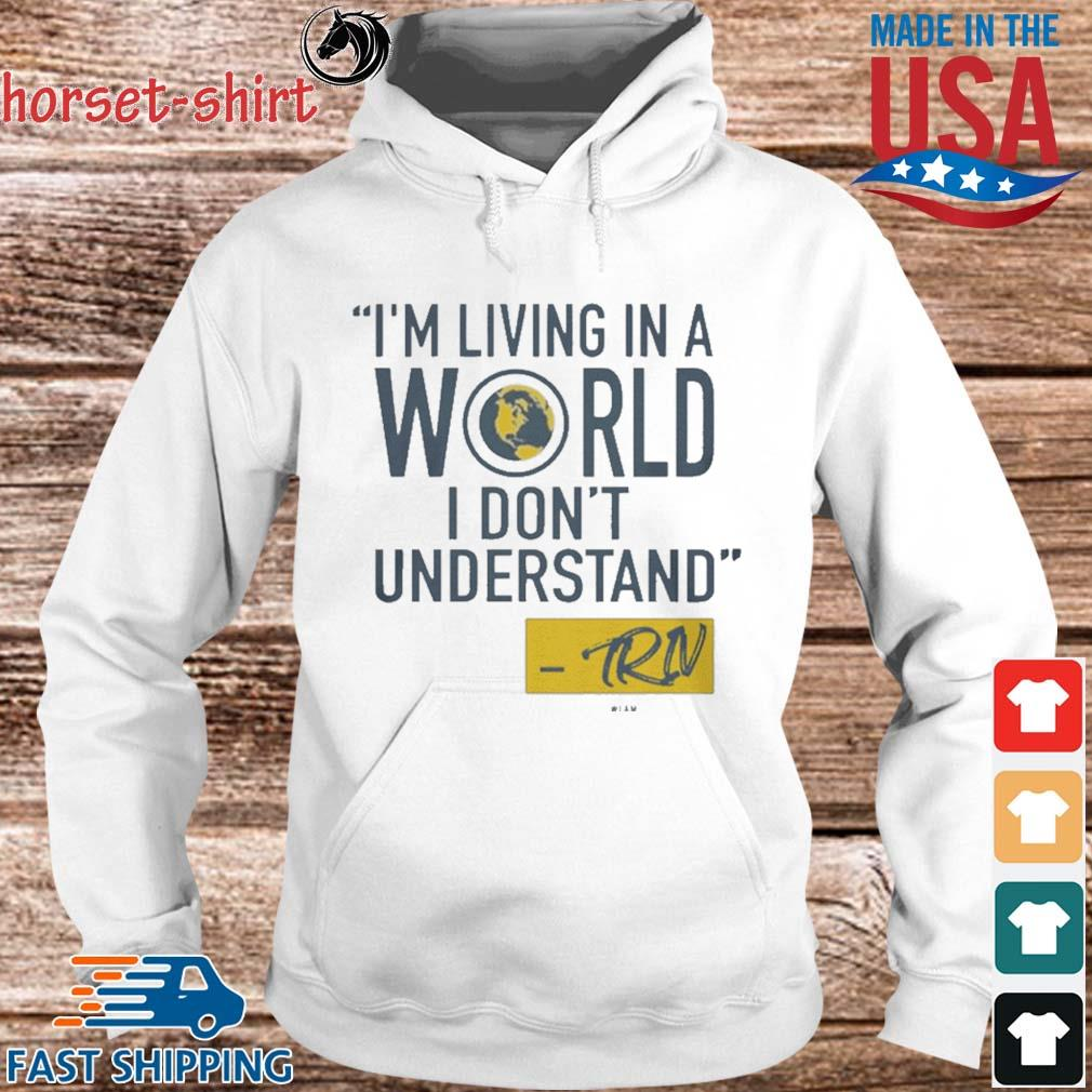 Funny Mike Trivisonno I'm Living In A World I DDo't Understand Shirt hoodie trang