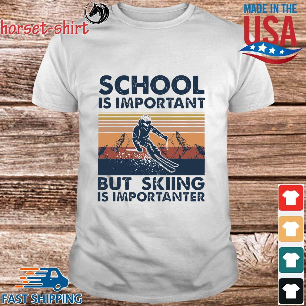 Funny School Is Important But Skiing Is Importanter shirt