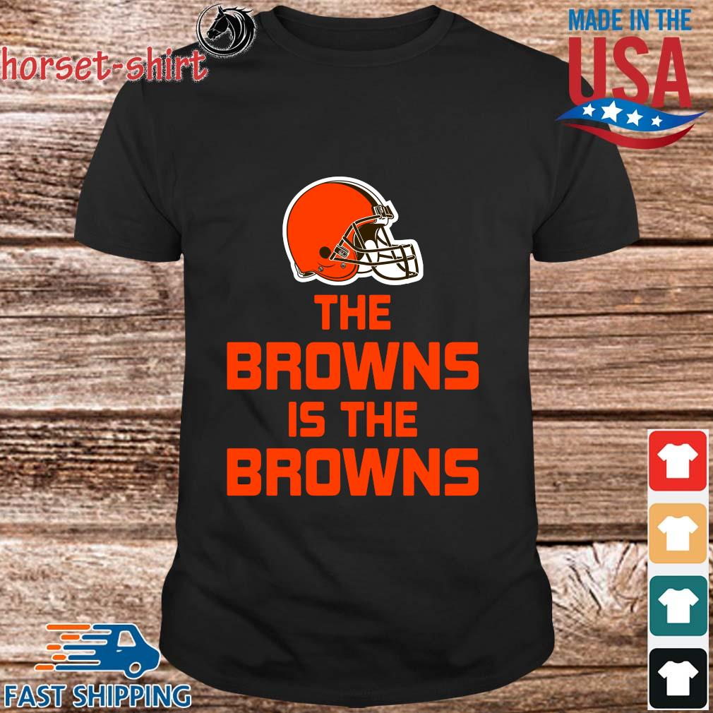 Funny The Cleveland Browns is the Browns shirt
