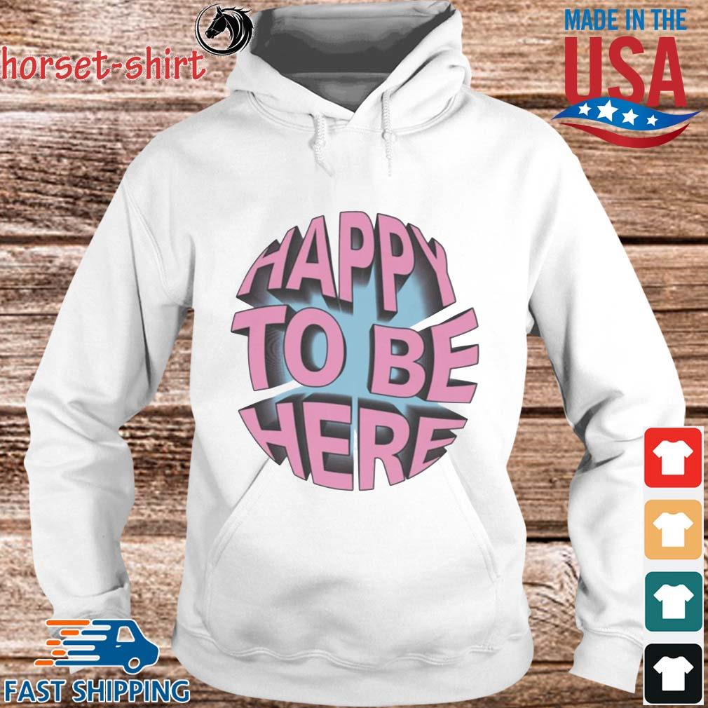 Happy to be here s hoodie trang
