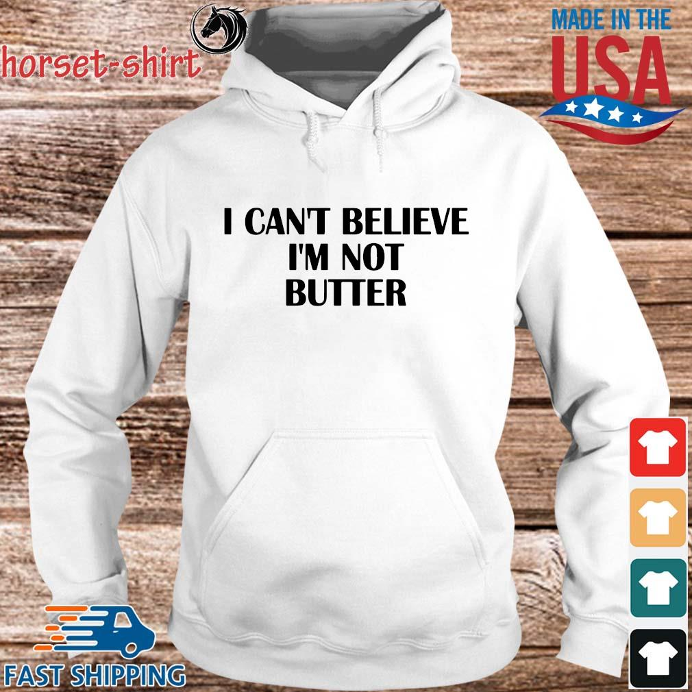 I can't believe I'm not butter s hoodie trang