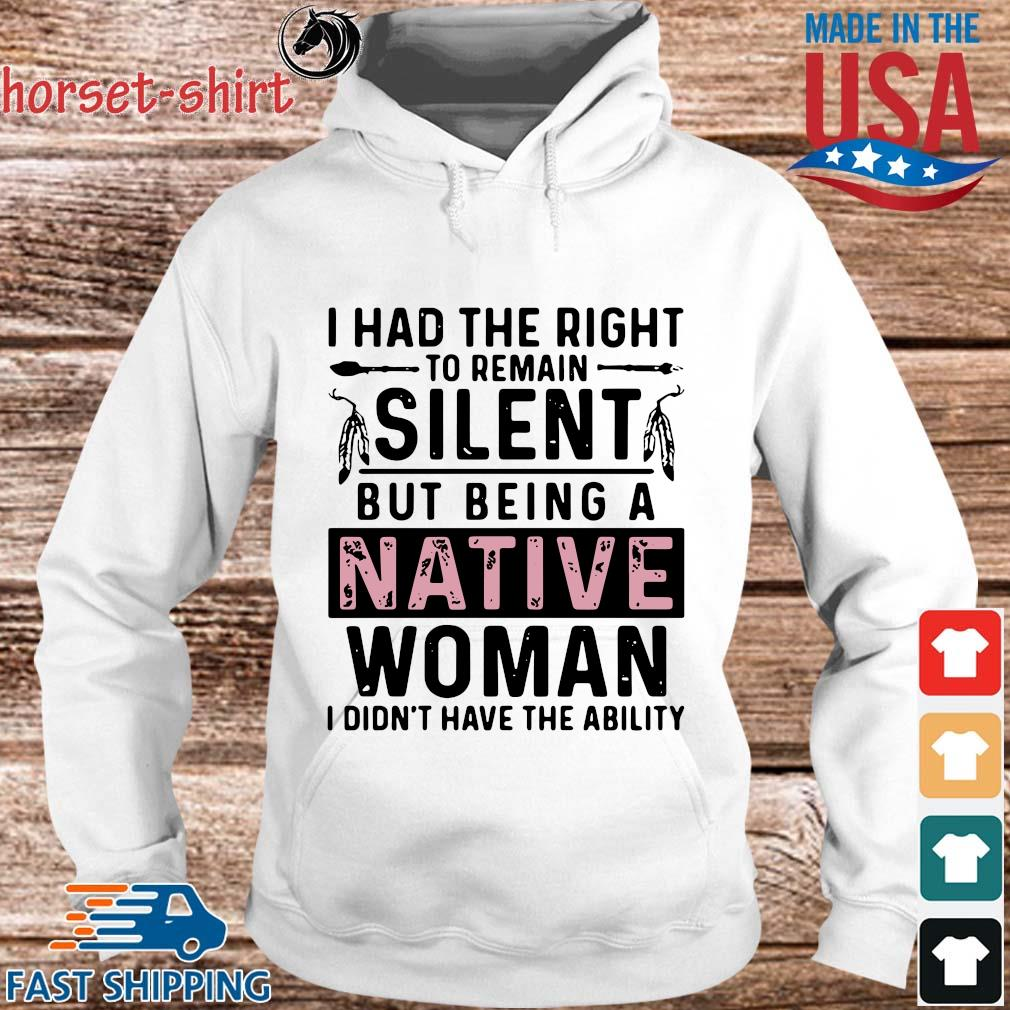 I had the right to remain silent but being a native woman I didn't have the ability s hoodie trang