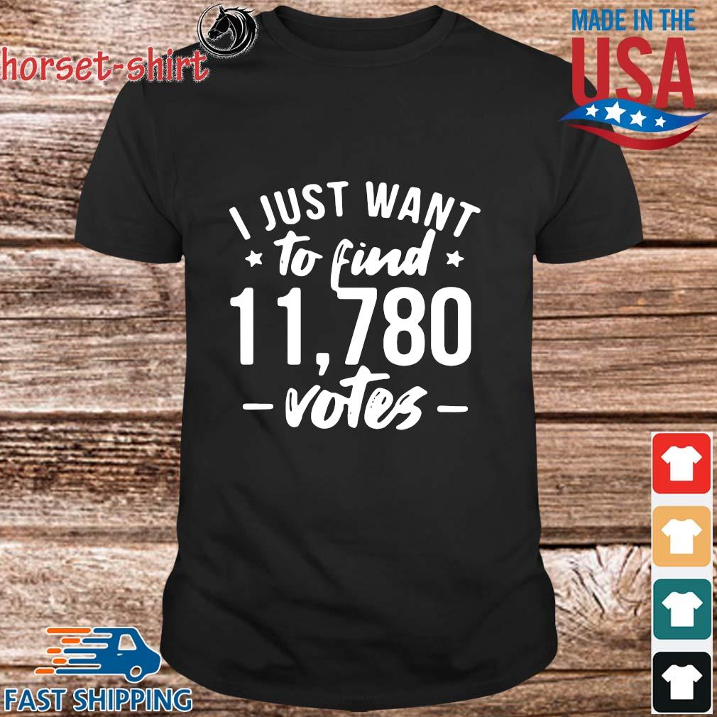 I just want to find 11.780 votes shirt