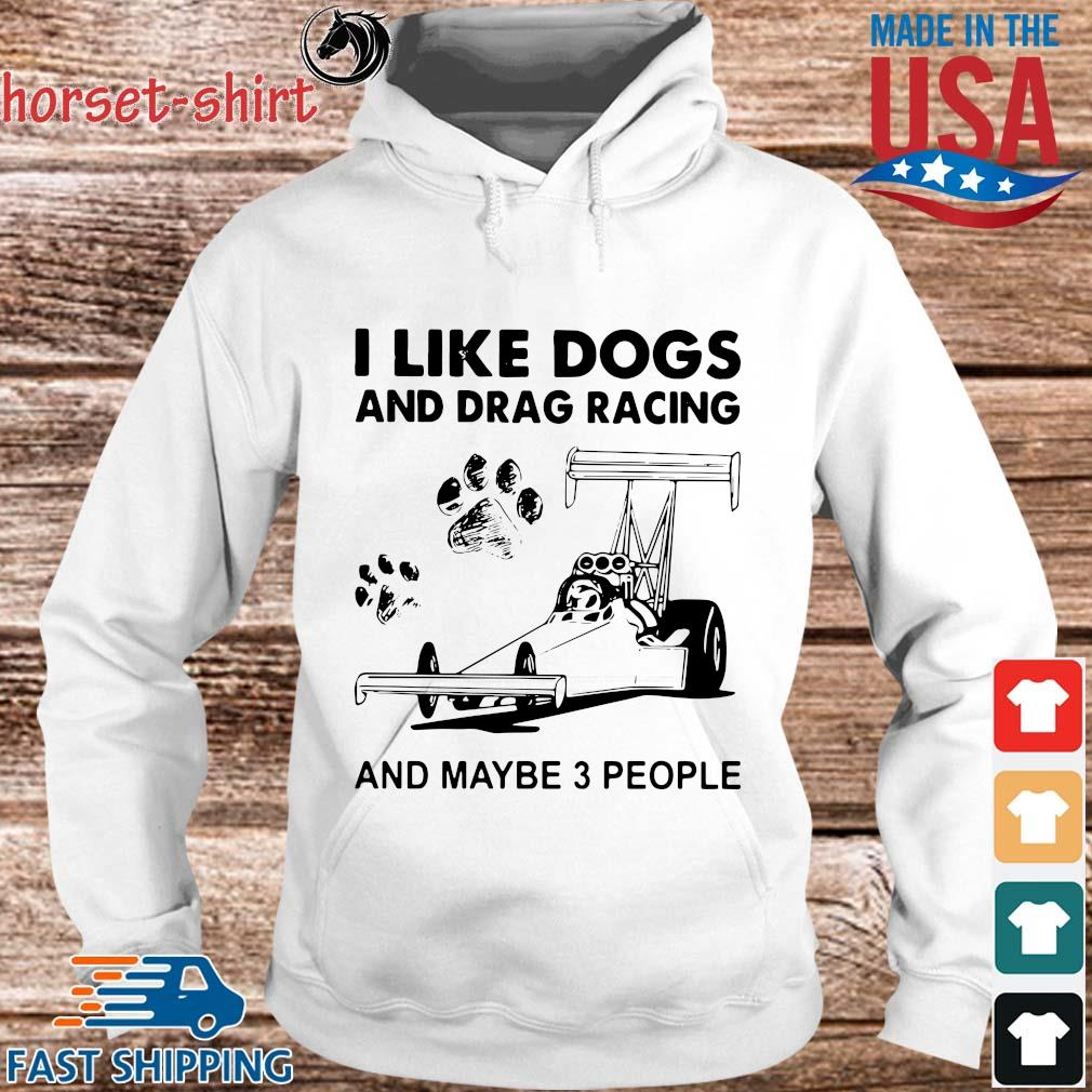 I like dogs and drag racing and maybe 3 people s hoodie trang