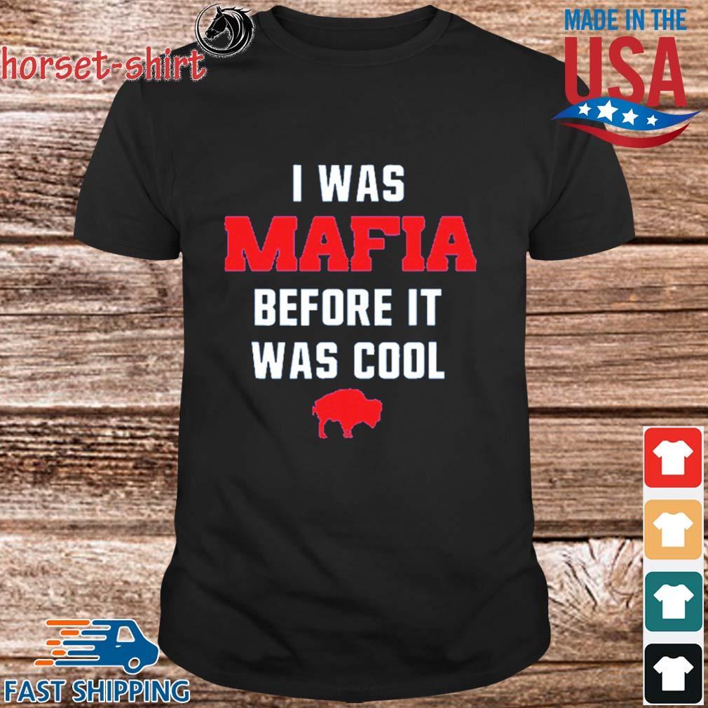 I Was Mafia Before It Was Cool Buffalo Bill Shirt