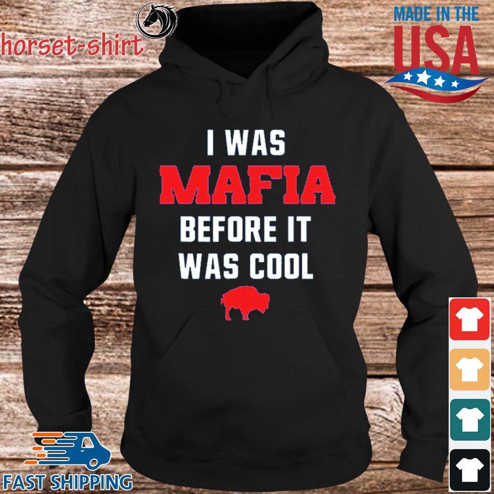 I Was Mafia Before It Was Cool Buffalo Bill Shirt hoodie den