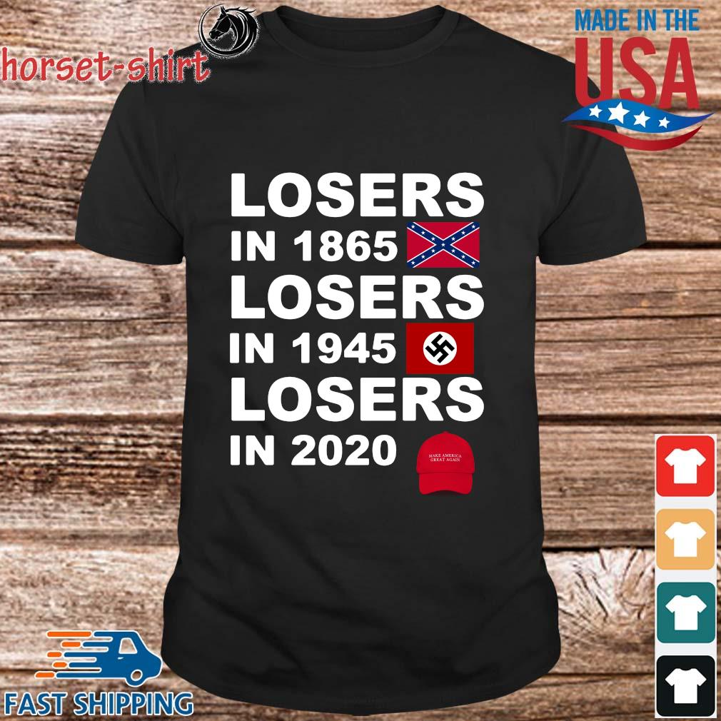 Losers in 1865 losers in 1945 losers in 2020 make America great again shirt