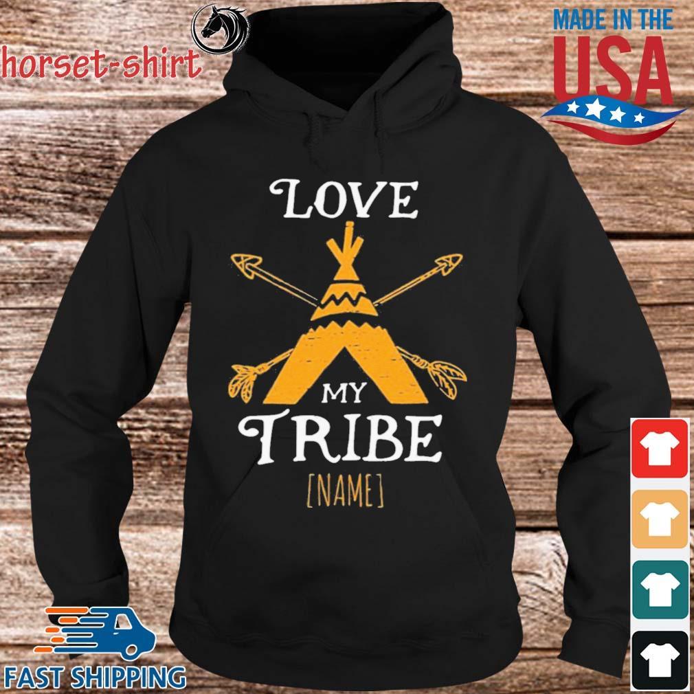Love My Tribe Shirt hoodie den