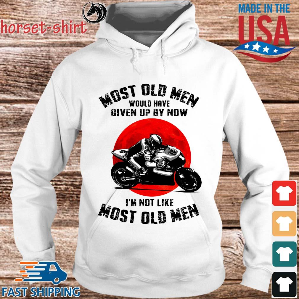 Most old men would have given up by now I'm not like most old men s hoodie trang