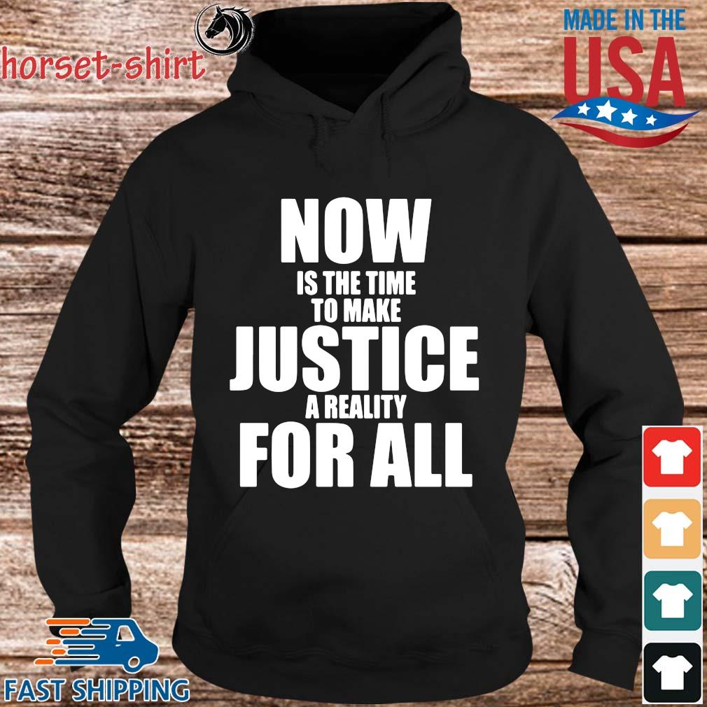 Now is the time to make justice a reality for all s hoodie den