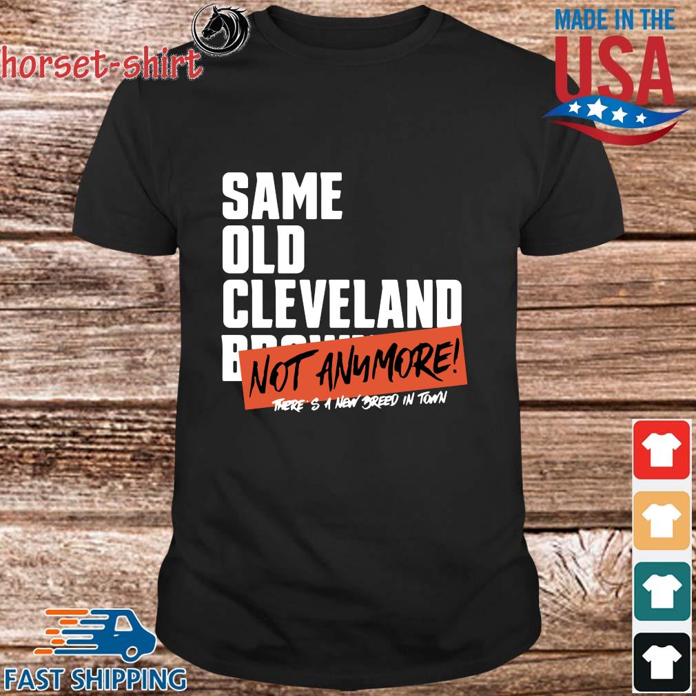 Same old Cleveland not anymore there's a new breed in town shirt