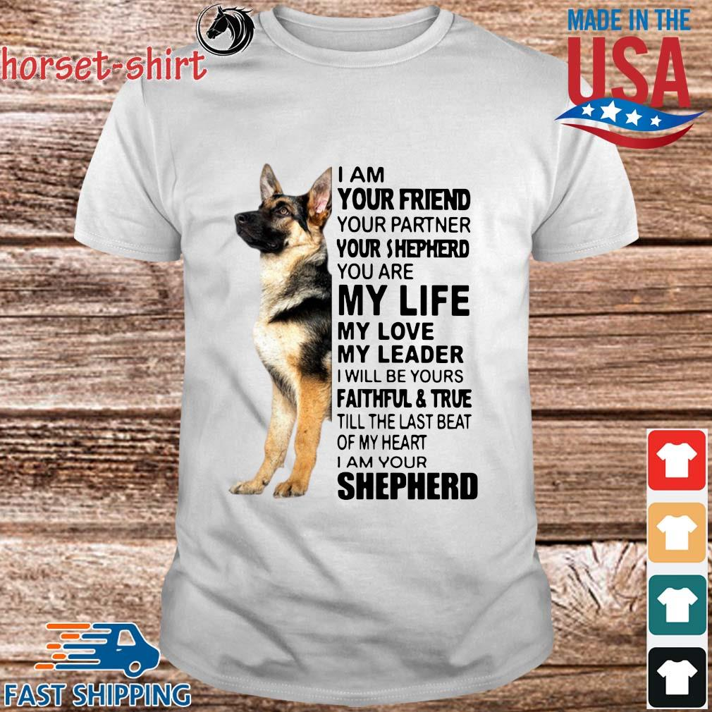 Shepherd I am your friend your partner your shepherd you are my life my love my leader shirt