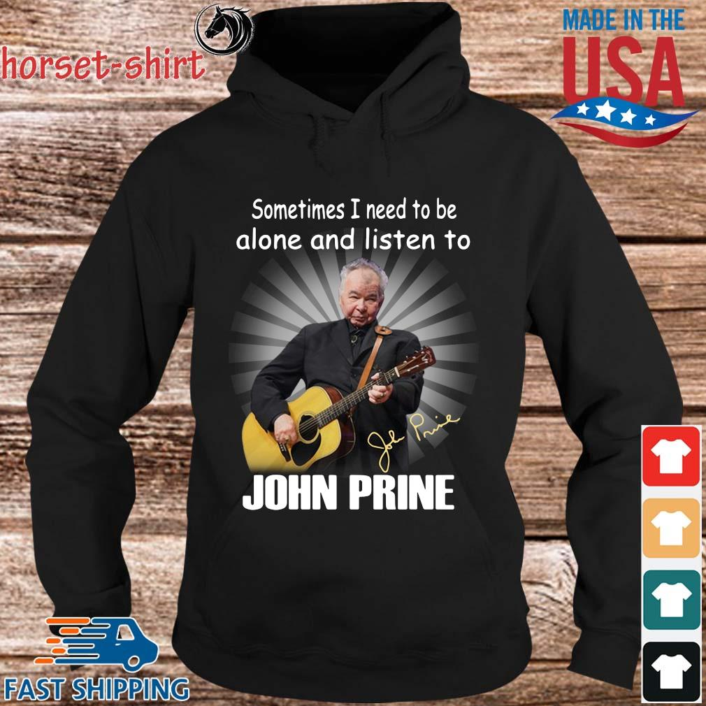 Sometimes I need to the alone and listen to John Prine signature s hoodie den