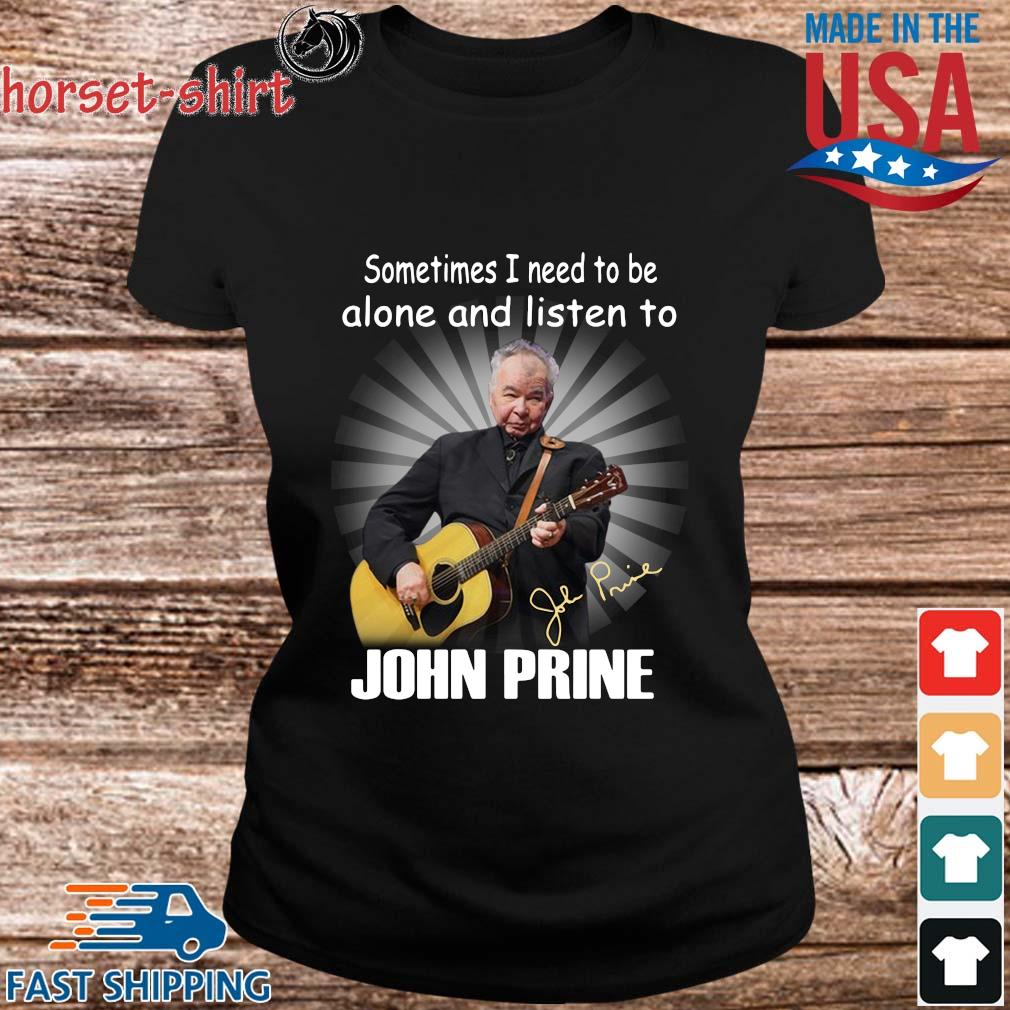 Sometimes I need to the alone and listen to John Prine signature s ladies den