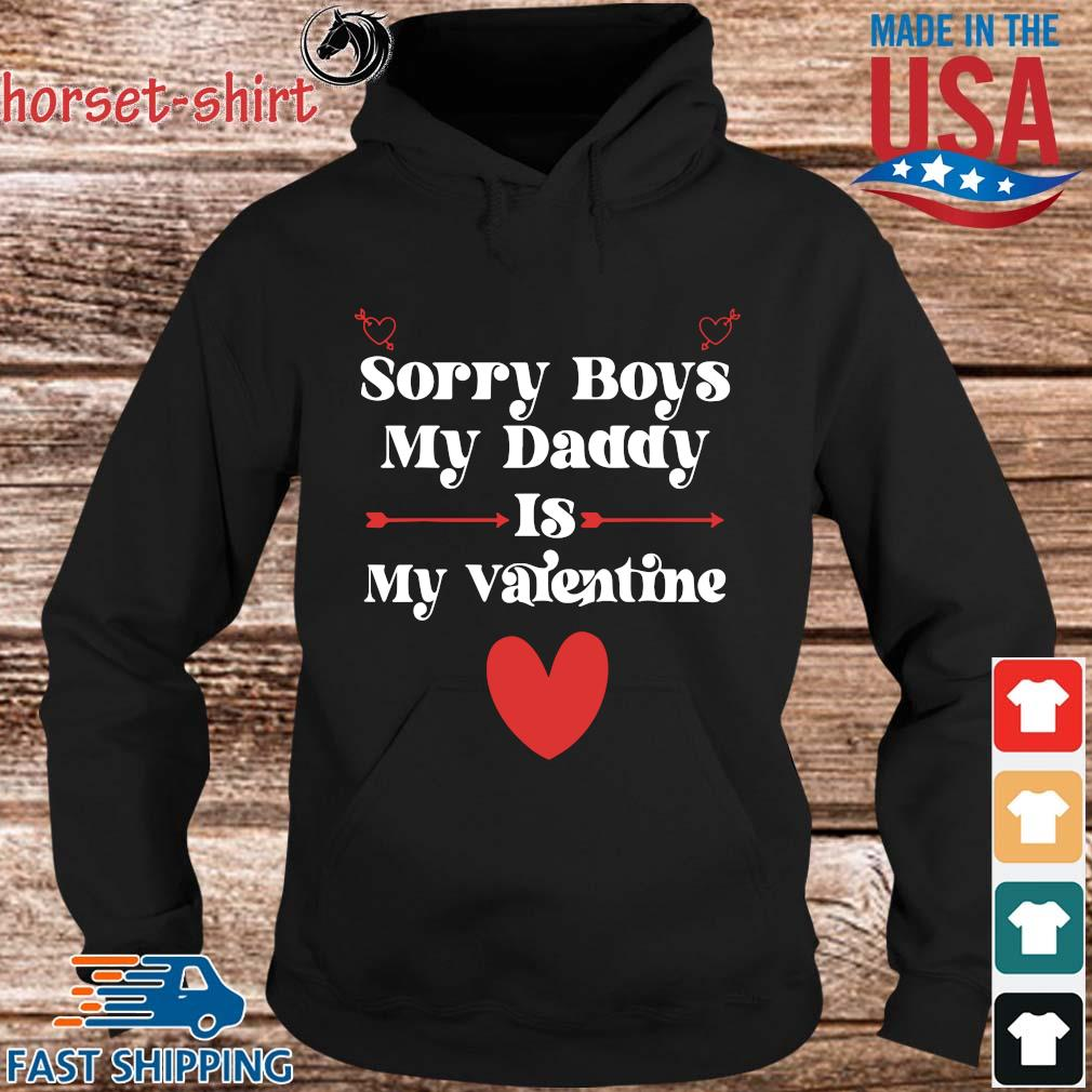 Sorry boys my daddy is my Valentine s hoodie den