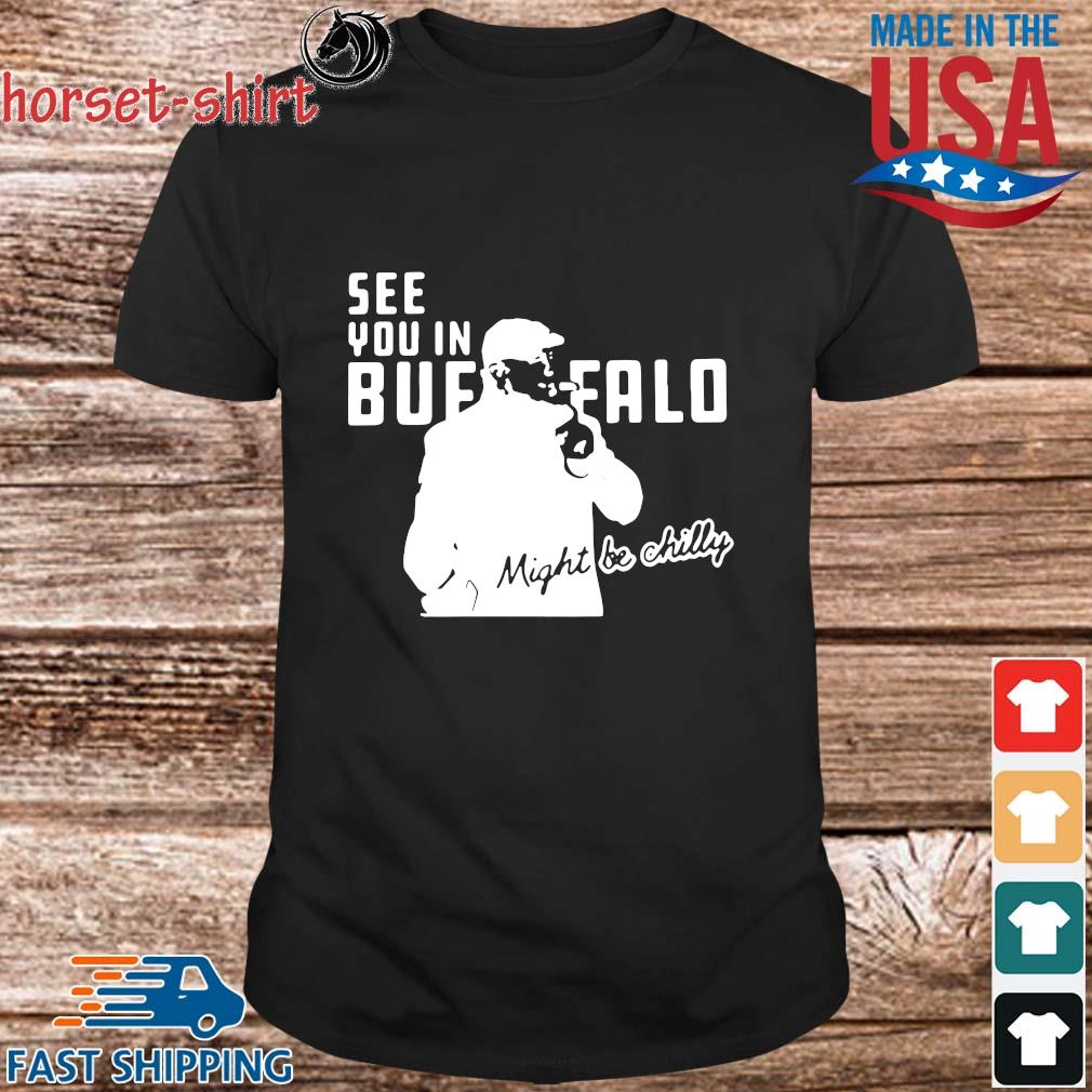 Steve Tasker see you in Buffalo might be chilly shirt