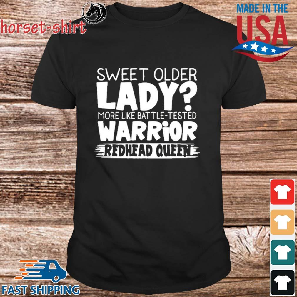 Sweet Older Lady More Like Battle Tested Warrior Redhead Queen 2021 Shirt