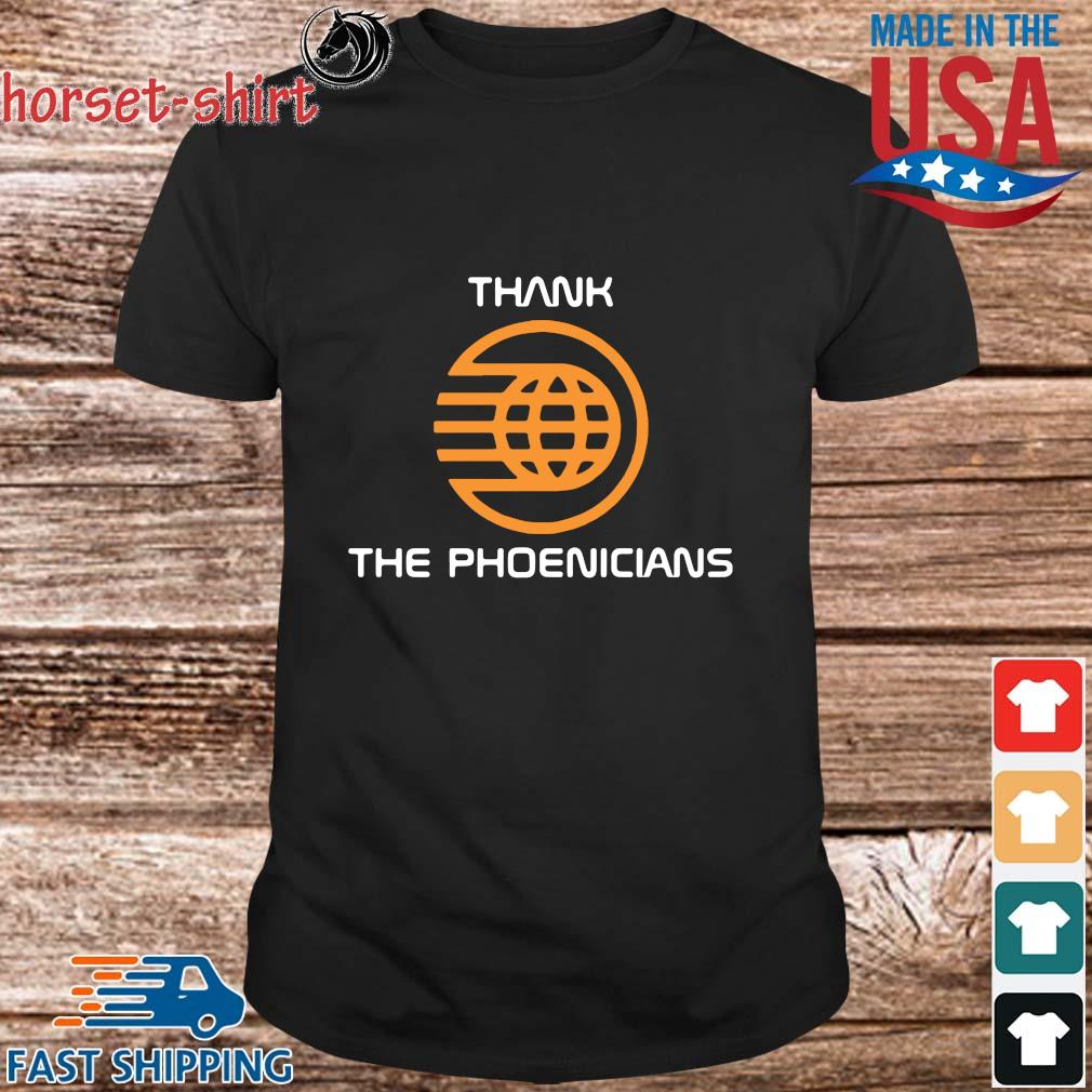 Thank the phoenicians shirt