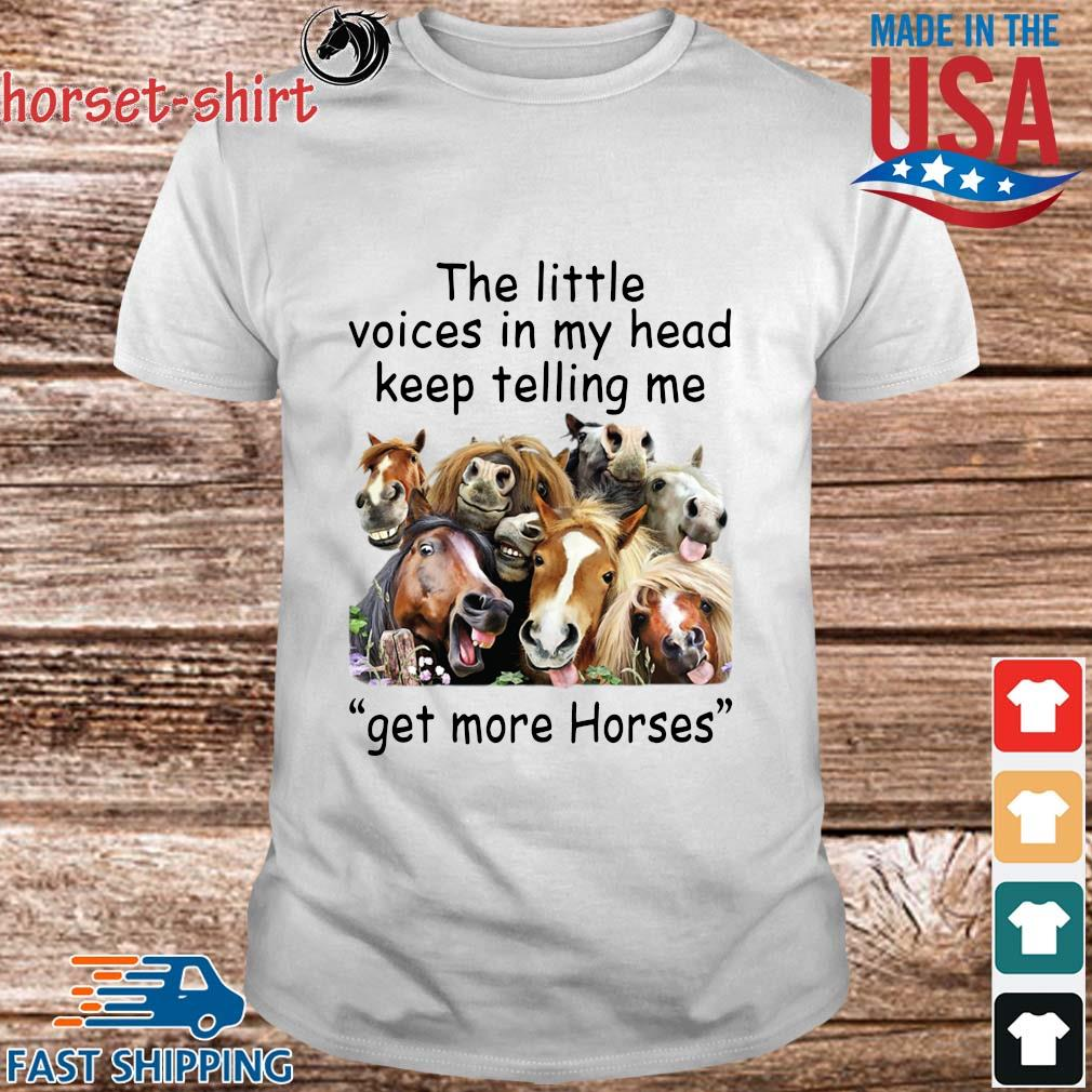 The little voices in head keep telling Me get more Horses shirt