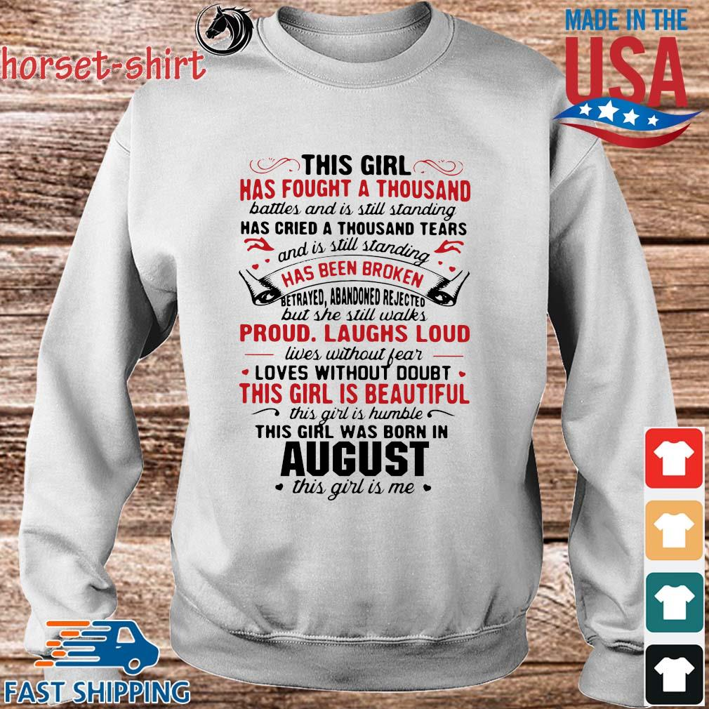 August This Girl has fought a Thousand battles and is still standing Beautiful was born in August t shirt Gift idea for birthday T-shirt Ladies Tshirts Long Sleeve Sweatshirt Hoodie