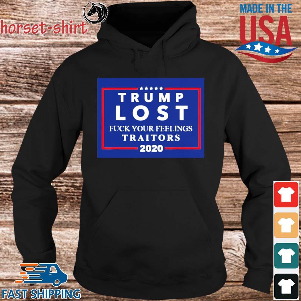 Trump Lost Fuck Your Feelings Traitors 2020 Shirt hoodie den